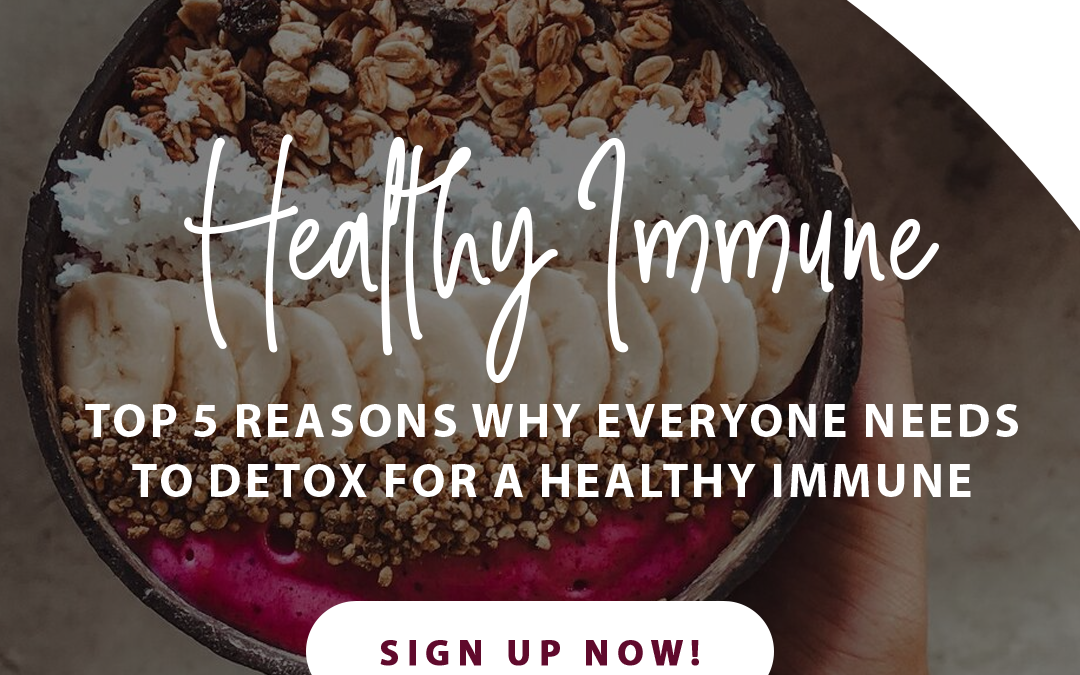 5 Reasons to Detox for a Healthy Immune